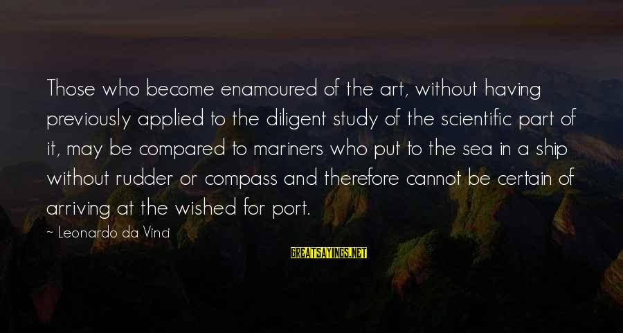 Enamoured Sayings By Leonardo Da Vinci: Those who become enamoured of the art, without having previously applied to the diligent study