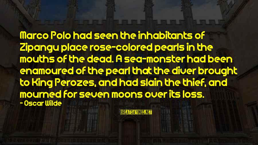 Enamoured Sayings By Oscar Wilde: Marco Polo had seen the inhabitants of Zipangu place rose-colored pearls in the mouths of