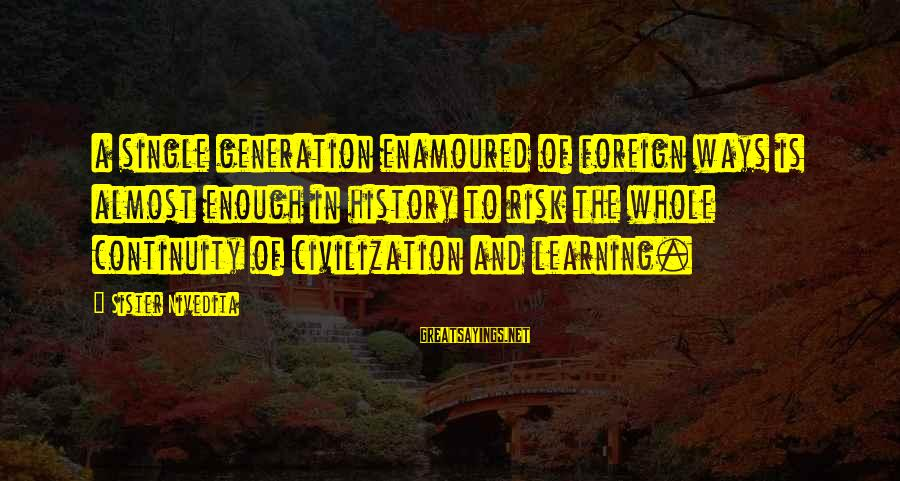 Enamoured Sayings By Sister Nivedita: a single generation enamoured of foreign ways is almost enough in history to risk the