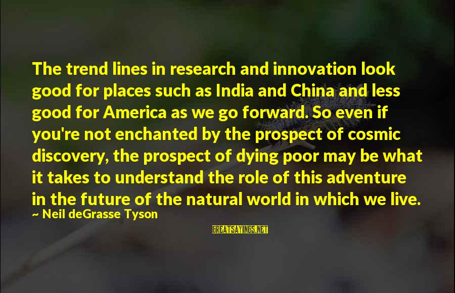 Enchanted Places Sayings By Neil DeGrasse Tyson: The trend lines in research and innovation look good for places such as India and