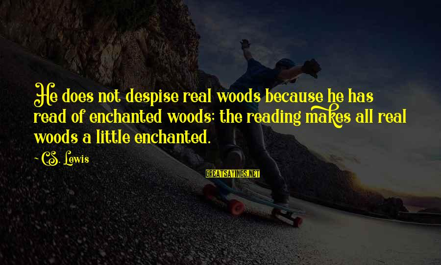 Enchanted Woods Sayings By C.S. Lewis: He does not despise real woods because he has read of enchanted woods; the reading