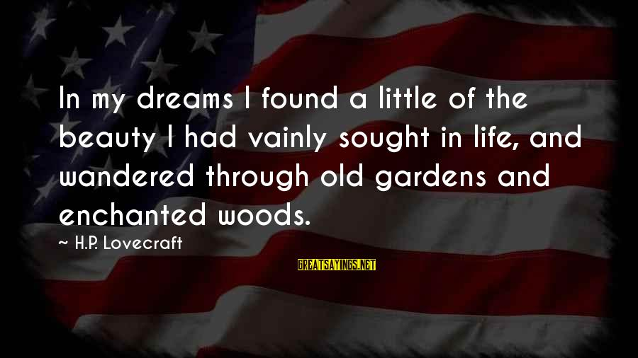 Enchanted Woods Sayings By H.P. Lovecraft: In my dreams I found a little of the beauty I had vainly sought in