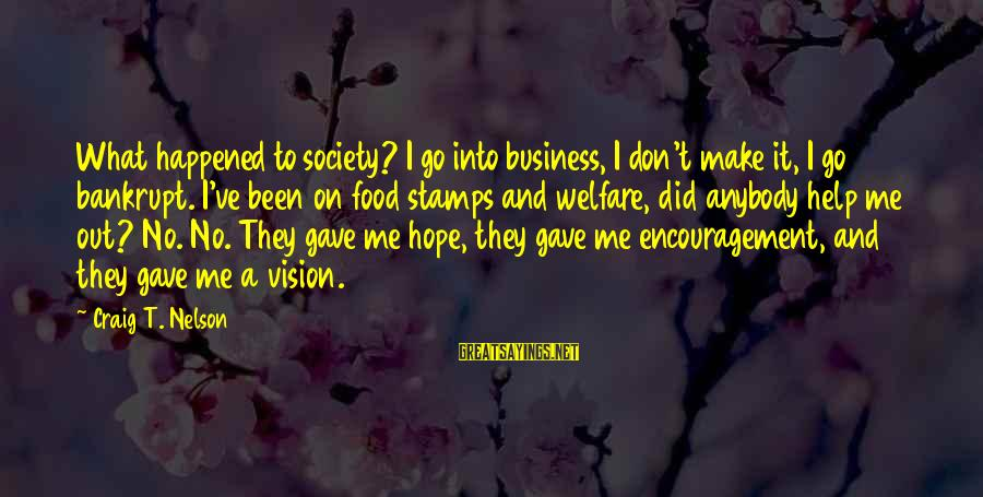 Encouragement Business Sayings By Craig T. Nelson: What happened to society? I go into business, I don't make it, I go bankrupt.
