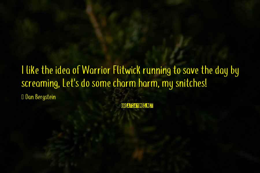 Encouragement Business Sayings By Dan Bergstein: I like the idea of Warrior Flitwick running to save the day by screaming, Let's