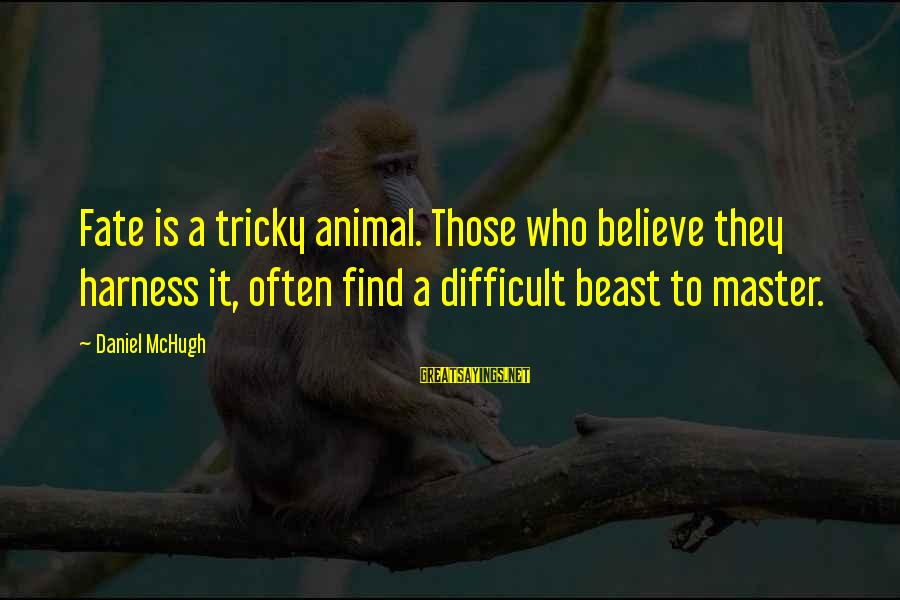Encouragement Business Sayings By Daniel McHugh: Fate is a tricky animal. Those who believe they harness it, often find a difficult