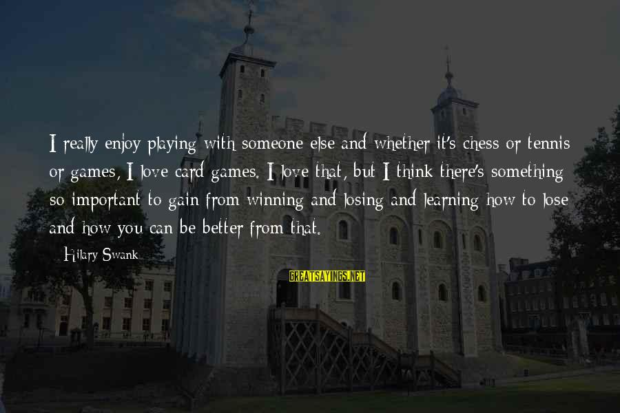 Encouragement Business Sayings By Hilary Swank: I really enjoy playing with someone else and whether it's chess or tennis or games,
