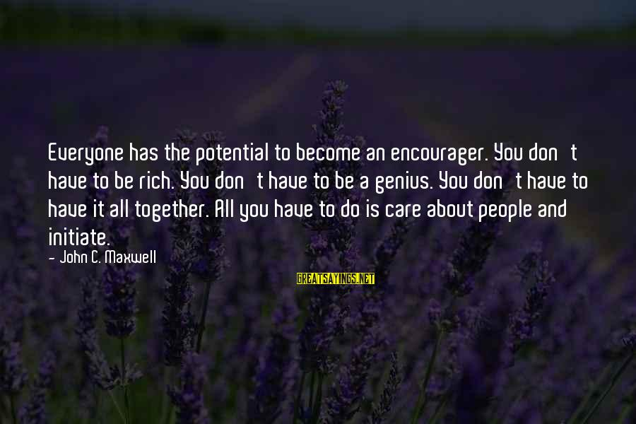 Encourager Sayings By John C. Maxwell: Everyone has the potential to become an encourager. You don't have to be rich. You