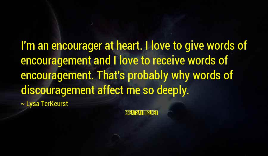 Encourager Sayings By Lysa TerKeurst: I'm an encourager at heart. I love to give words of encouragement and I love