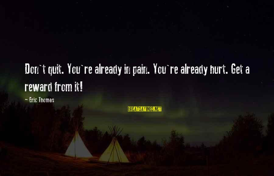 Encouraging Bible Verses Sayings By Eric Thomas: Don't quit. You're already in pain. You're already hurt. Get a reward from it!