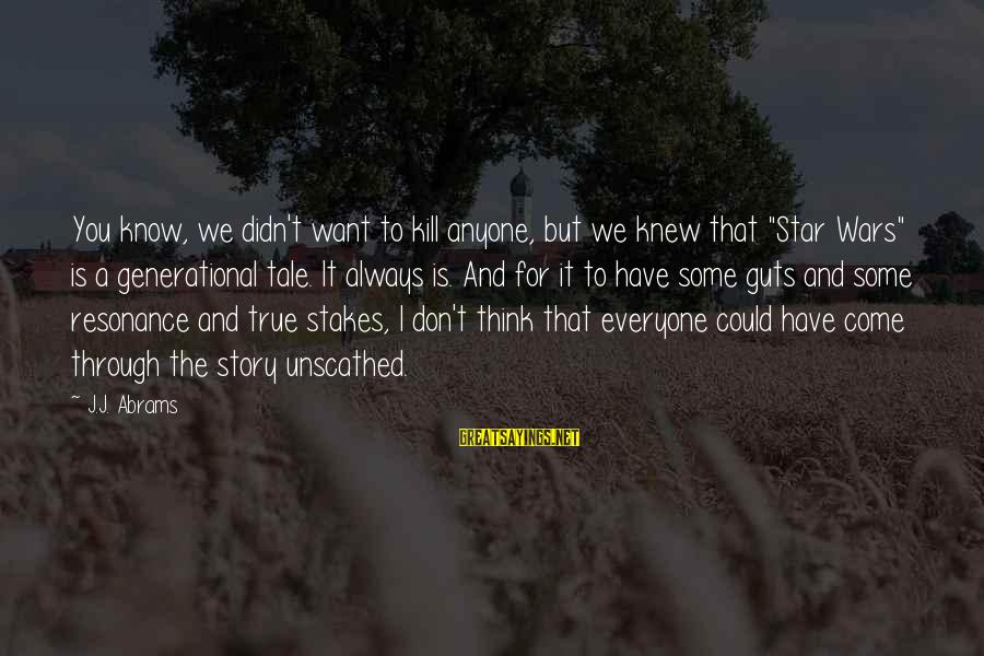 """Encouraging Bible Verses Sayings By J.J. Abrams: You know, we didn't want to kill anyone, but we knew that """"Star Wars"""" is"""