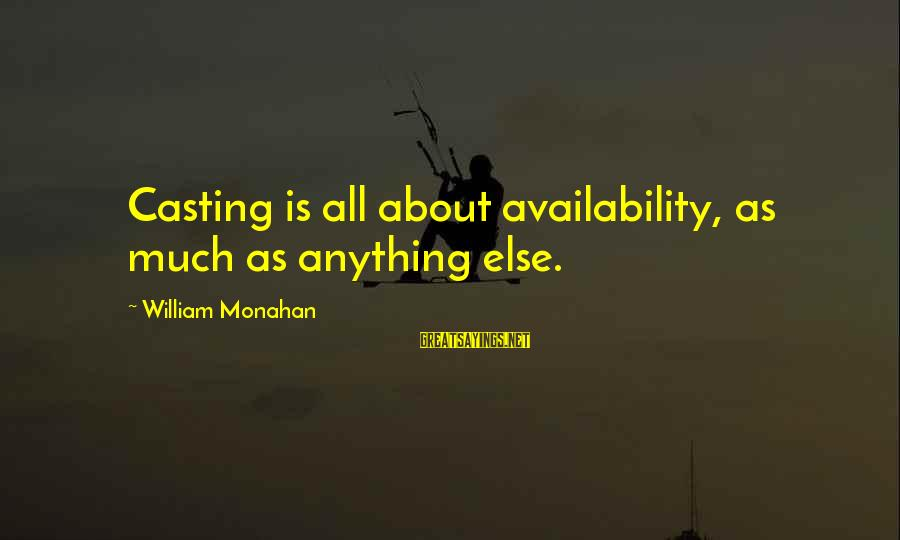 Encouraging Bible Verses Sayings By William Monahan: Casting is all about availability, as much as anything else.