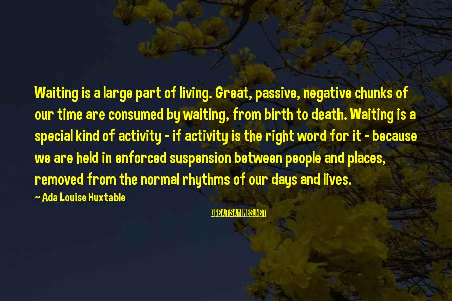 End Of Daylight Savings Time Sayings By Ada Louise Huxtable: Waiting is a large part of living. Great, passive, negative chunks of our time are