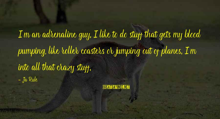 End Of Daylight Savings Time Sayings By Ja Rule: I'm an adrenaline guy. I like to do stuff that gets my blood pumping, like