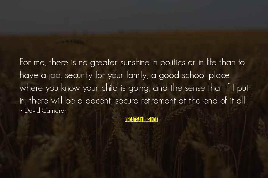 End Of School Sayings By David Cameron: For me, there is no greater sunshine in politics or in life than to have