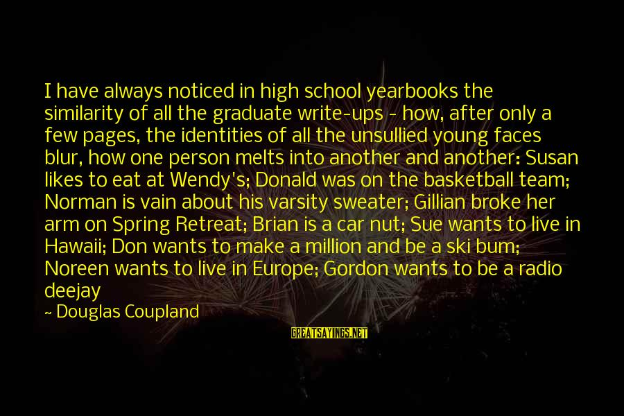 End Of School Sayings By Douglas Coupland: I have always noticed in high school yearbooks the similarity of all the graduate write-ups