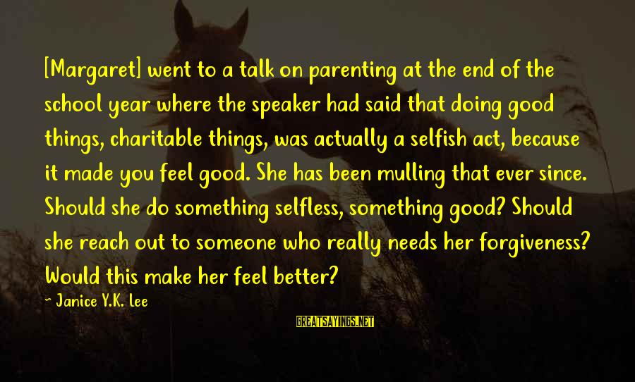 End Of School Sayings By Janice Y.K. Lee: [Margaret] went to a talk on parenting at the end of the school year where