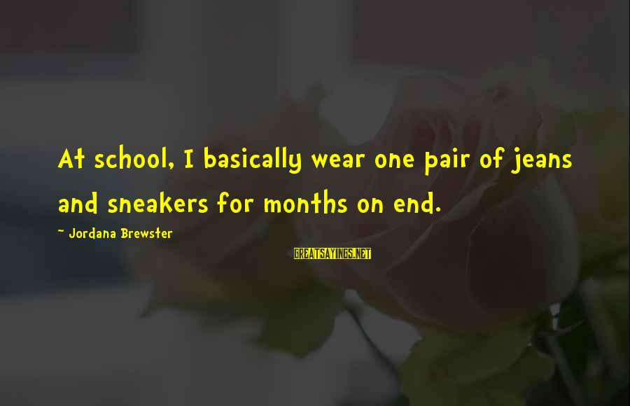 End Of School Sayings By Jordana Brewster: At school, I basically wear one pair of jeans and sneakers for months on end.