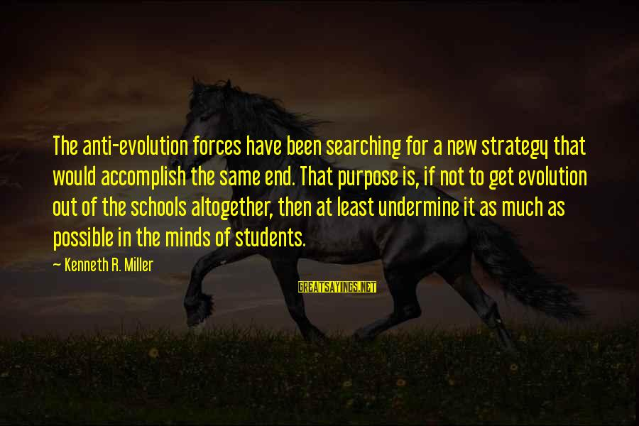 End Of School Sayings By Kenneth R. Miller: The anti-evolution forces have been searching for a new strategy that would accomplish the same