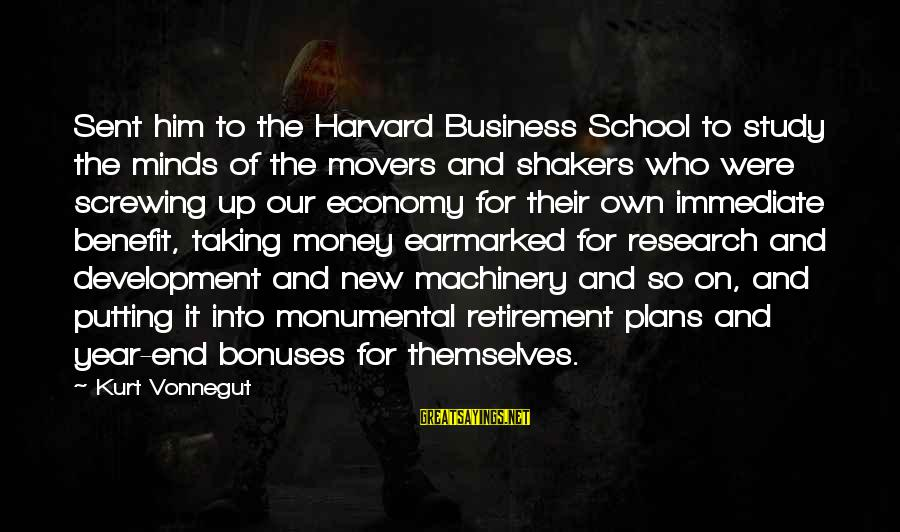 End Of School Sayings By Kurt Vonnegut: Sent him to the Harvard Business School to study the minds of the movers and