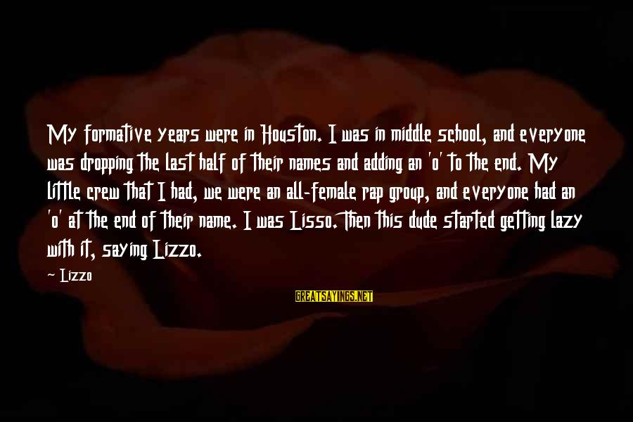 End Of School Sayings By Lizzo: My formative years were in Houston. I was in middle school, and everyone was dropping