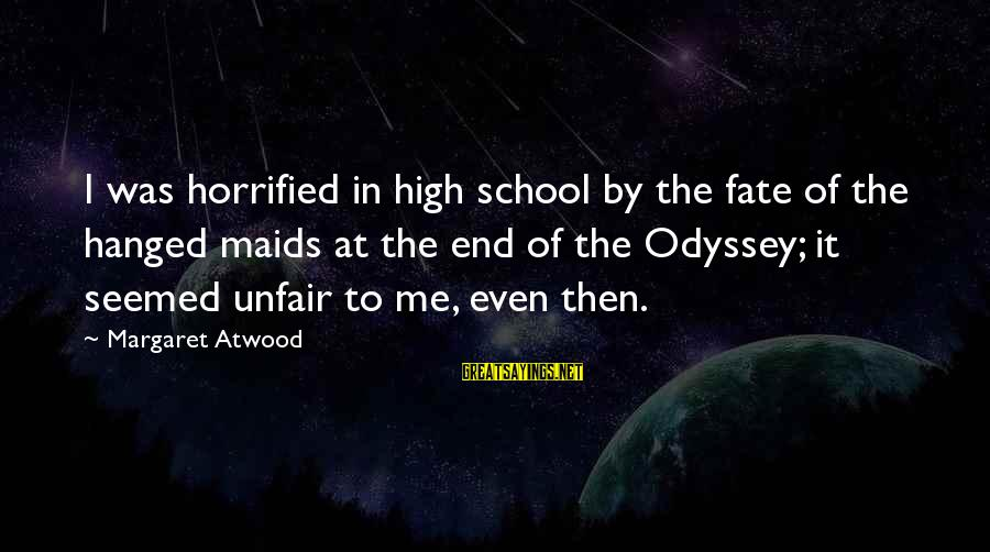 End Of School Sayings By Margaret Atwood: I was horrified in high school by the fate of the hanged maids at the