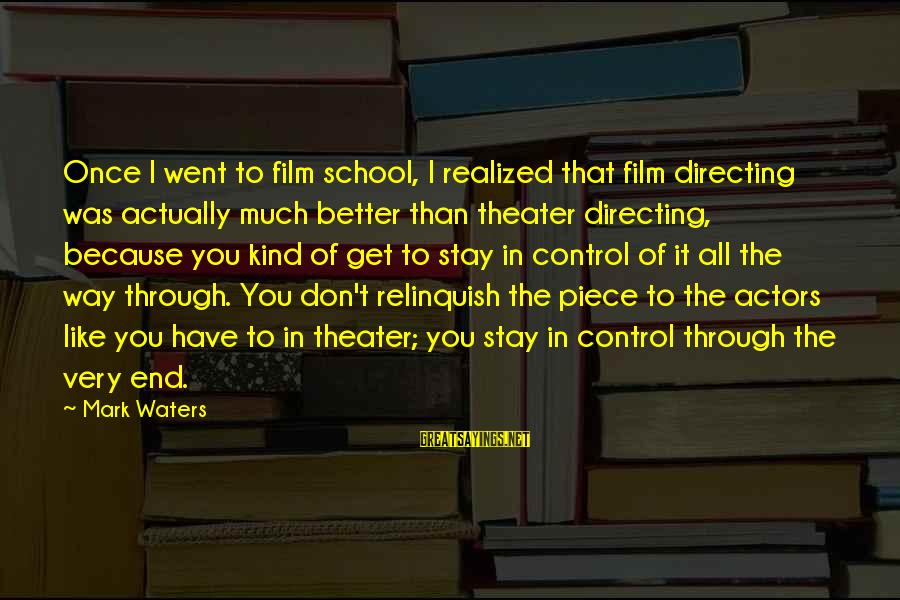 End Of School Sayings By Mark Waters: Once I went to film school, I realized that film directing was actually much better
