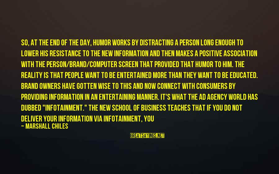 End Of School Sayings By Marshall Chiles: So, at the end of the day, humor works by distracting a person long enough