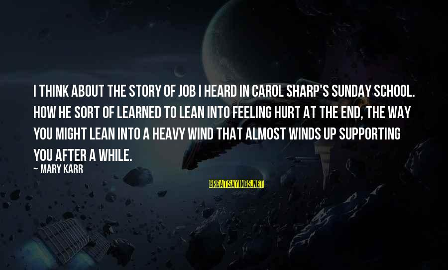 End Of School Sayings By Mary Karr: I think about the story of Job I heard in Carol Sharp's Sunday school. How