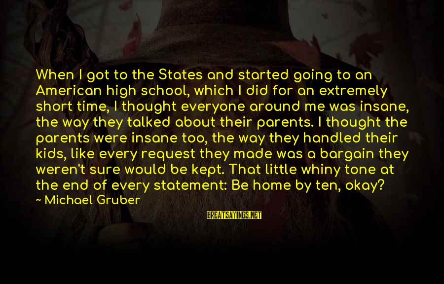 End Of School Sayings By Michael Gruber: When I got to the States and started going to an American high school, which