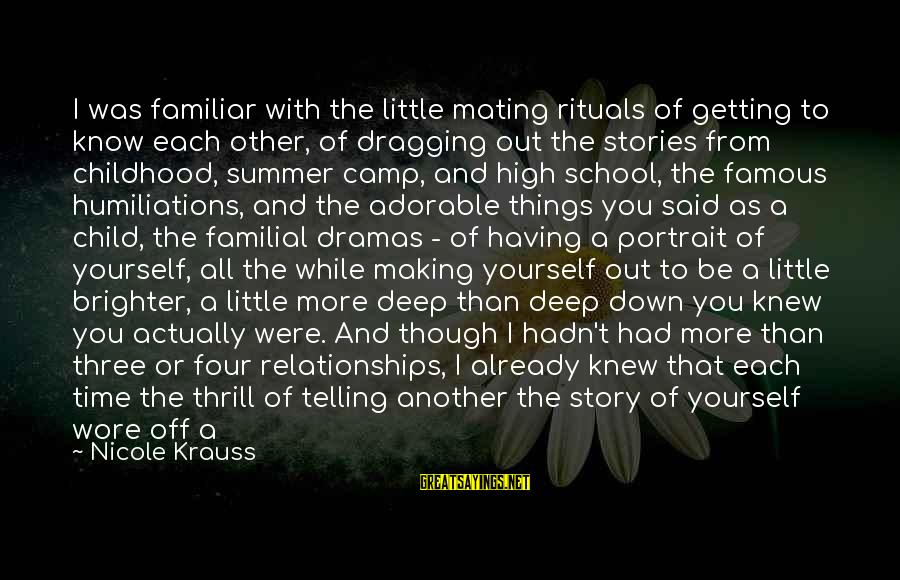End Of School Sayings By Nicole Krauss: I was familiar with the little mating rituals of getting to know each other, of
