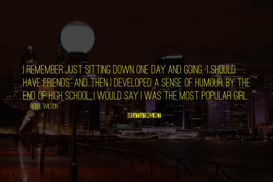 End Of School Sayings By Rebel Wilson: I remember just sitting down one day and going, 'I should have friends.' And then
