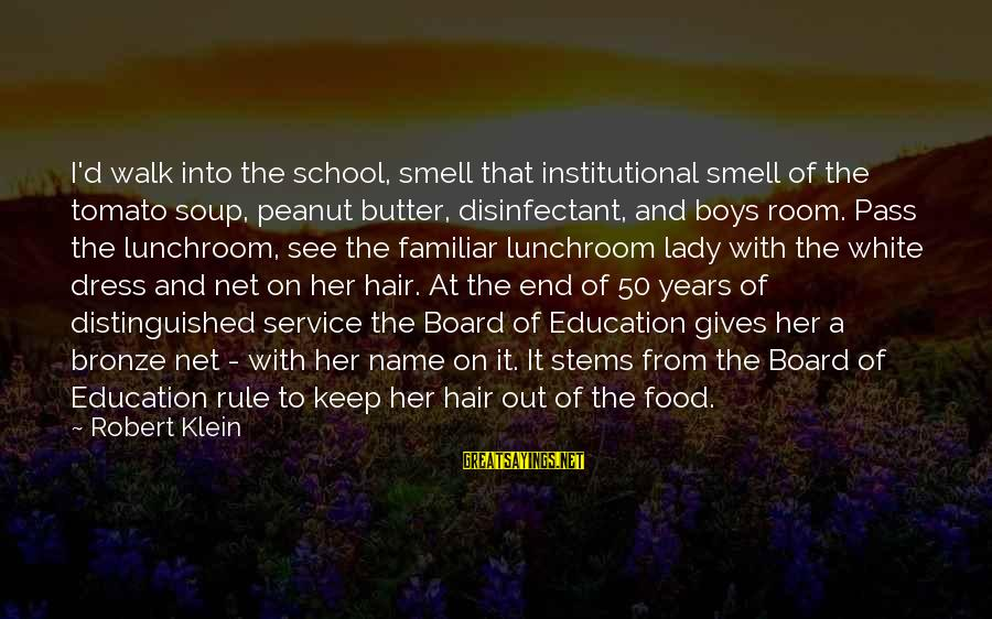 End Of School Sayings By Robert Klein: I'd walk into the school, smell that institutional smell of the tomato soup, peanut butter,