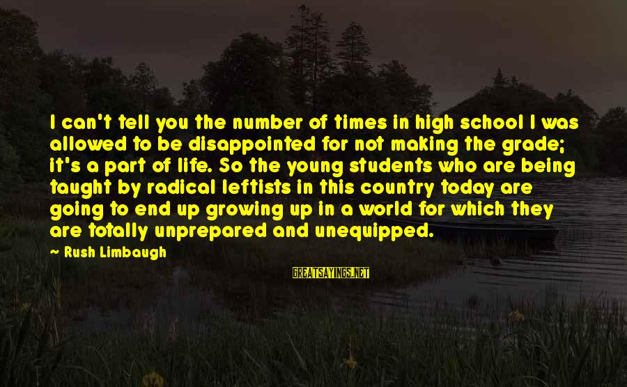 End Of School Sayings By Rush Limbaugh: I can't tell you the number of times in high school I was allowed to