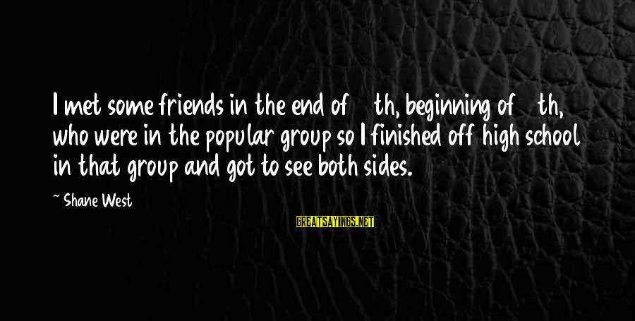 End Of School Sayings By Shane West: I met some friends in the end of 10th, beginning of 11th, who were in