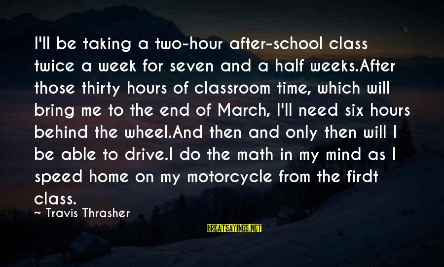 End Of School Sayings By Travis Thrasher: I'll be taking a two-hour after-school class twice a week for seven and a half