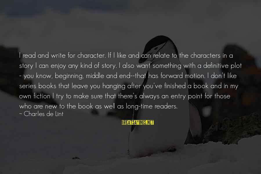 End Of Something New Beginning Sayings By Charles De Lint: I read and write for character. If I like and can relate to the characters