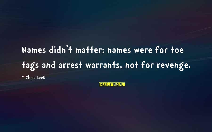 End Of Something New Beginning Sayings By Chris Leek: Names didn't matter; names were for toe tags and arrest warrants, not for revenge.