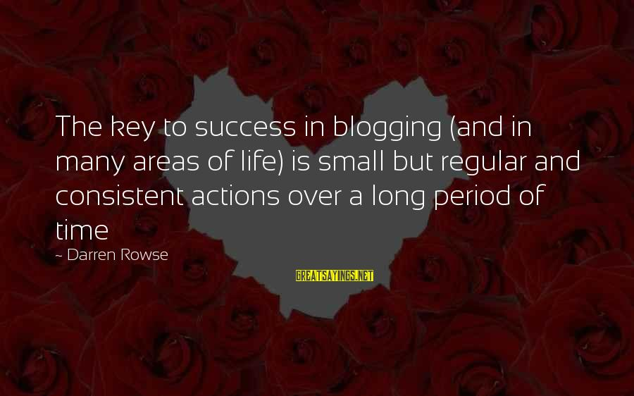 End Of Something New Beginning Sayings By Darren Rowse: The key to success in blogging (and in many areas of life) is small but