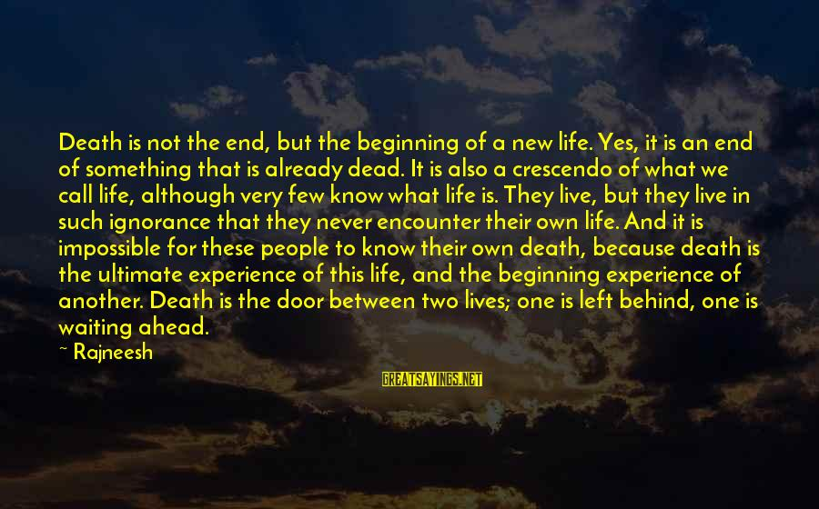 End Of Something New Beginning Sayings By Rajneesh: Death is not the end, but the beginning of a new life. Yes, it is