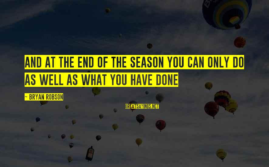 End Of The Soccer Season Sayings By Bryan Robson: And at the end of the season you can only do as well as what