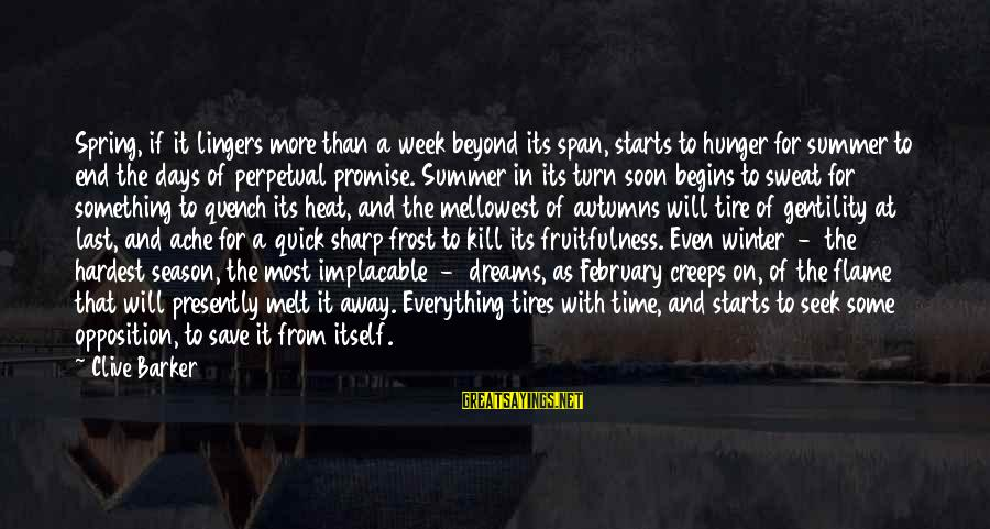 End Of Winter Season Sayings By Clive Barker: Spring, if it lingers more than a week beyond its span, starts to hunger for
