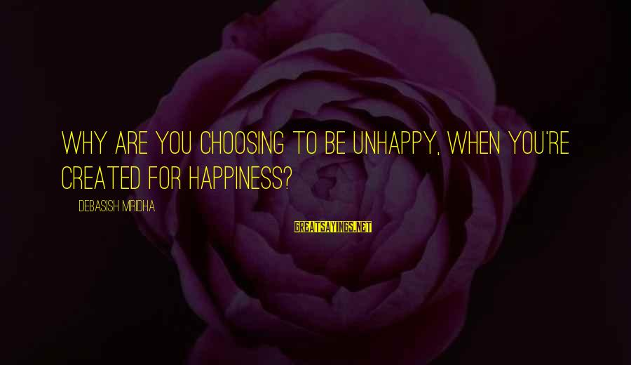 End Of Winter Season Sayings By Debasish Mridha: Why are you choosing to be unhappy, when you're created for happiness?