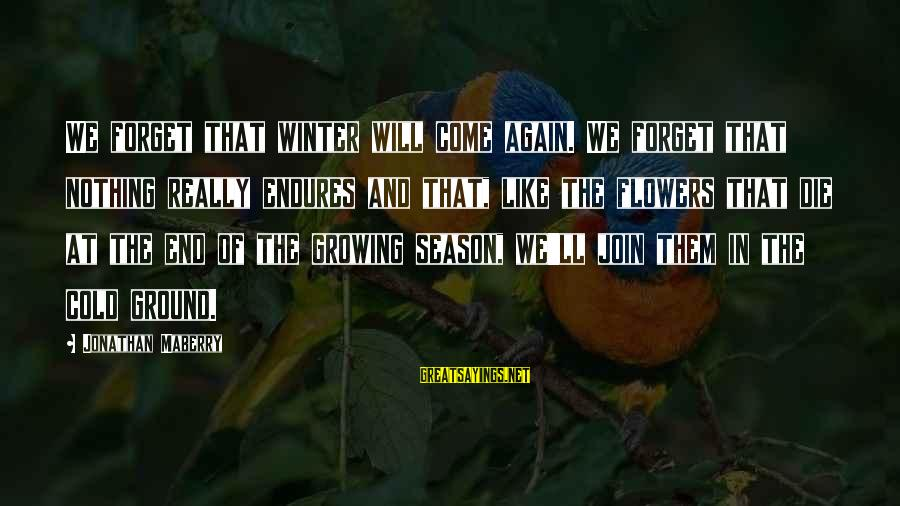 End Of Winter Season Sayings By Jonathan Maberry: We forget that winter will come again. We forget that nothing really endures and that,