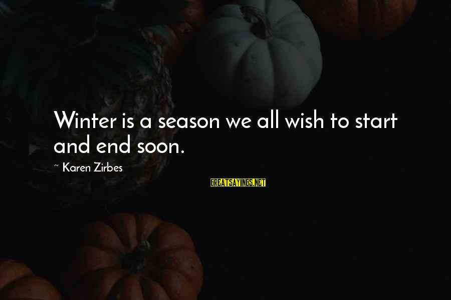 End Of Winter Season Sayings By Karen Zirbes: Winter is a season we all wish to start and end soon.