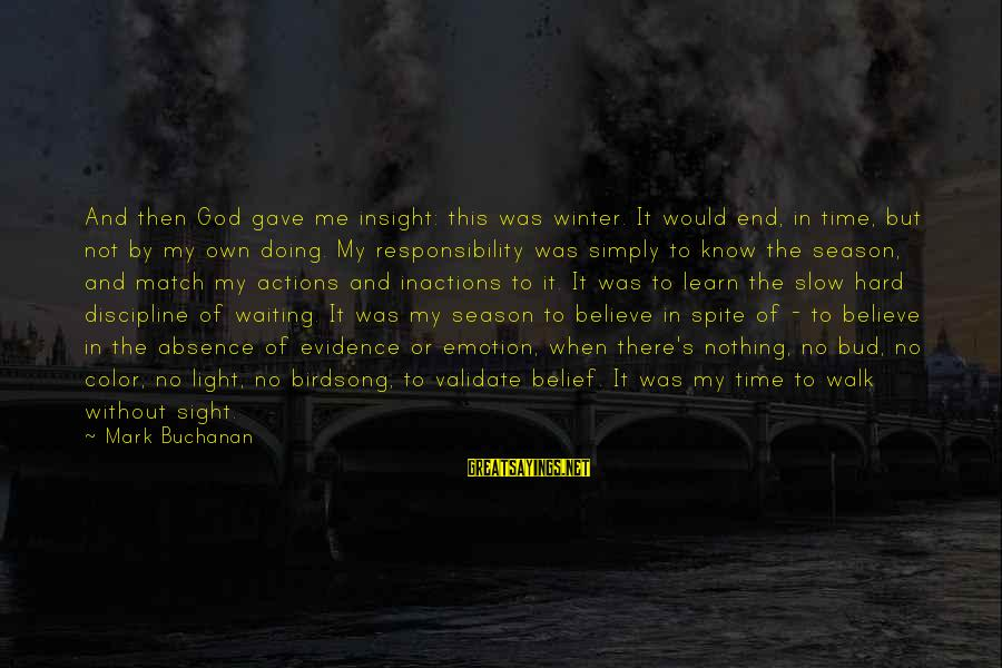 End Of Winter Season Sayings By Mark Buchanan: And then God gave me insight: this was winter. It would end, in time, but