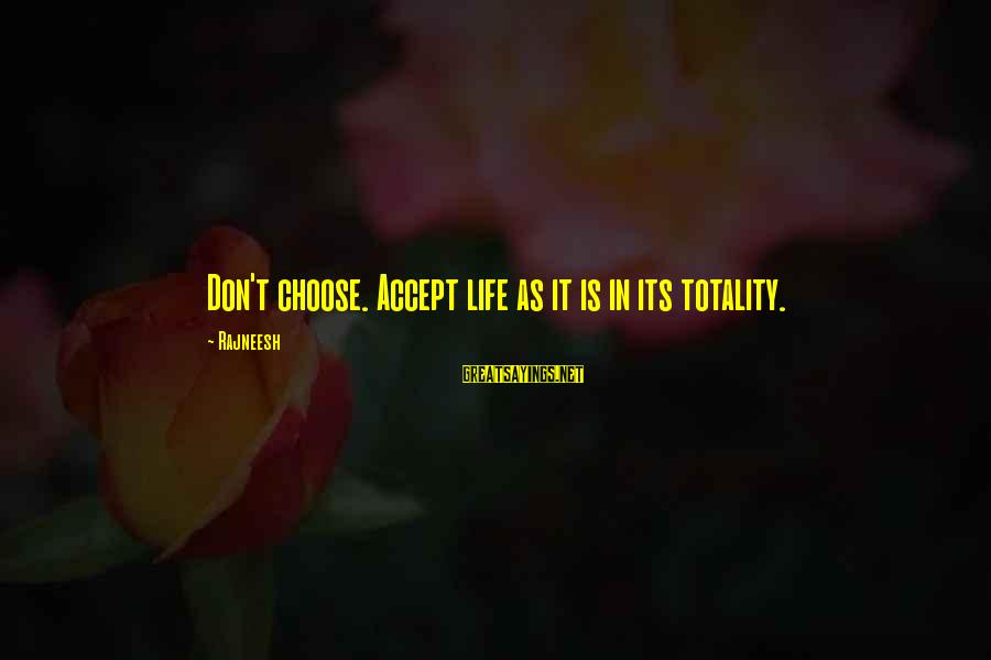End Of Winter Season Sayings By Rajneesh: Don't choose. Accept life as it is in its totality.