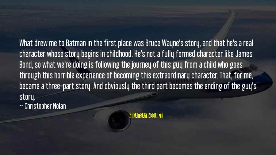 Ending A Journey Sayings By Christopher Nolan: What drew me to Batman in the first place was Bruce Wayne's story, and that