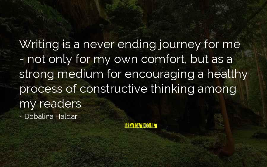 Ending A Journey Sayings By Debalina Haldar: Writing is a never ending journey for me - not only for my own comfort,