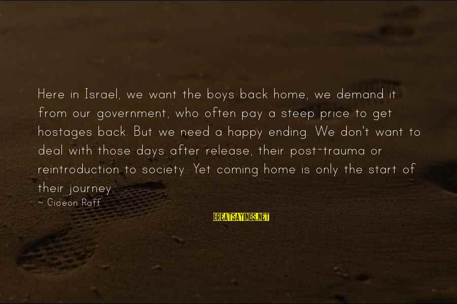 Ending A Journey Sayings By Gideon Raff: Here in Israel, we want the boys back home, we demand it from our government,
