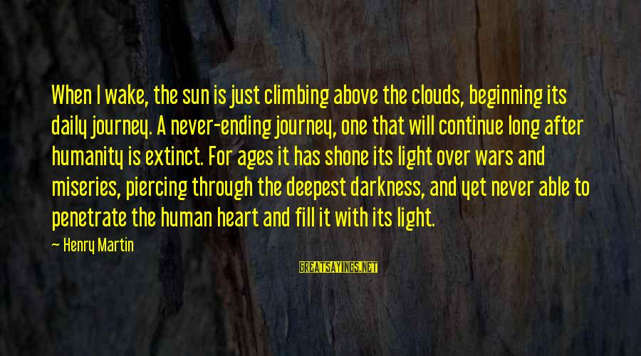 Ending A Journey Sayings By Henry Martin: When I wake, the sun is just climbing above the clouds, beginning its daily journey.